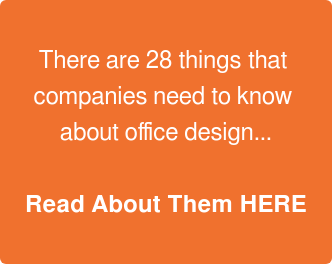 There are 28 things that  companies need to know  about office design...  Read About Them HERE